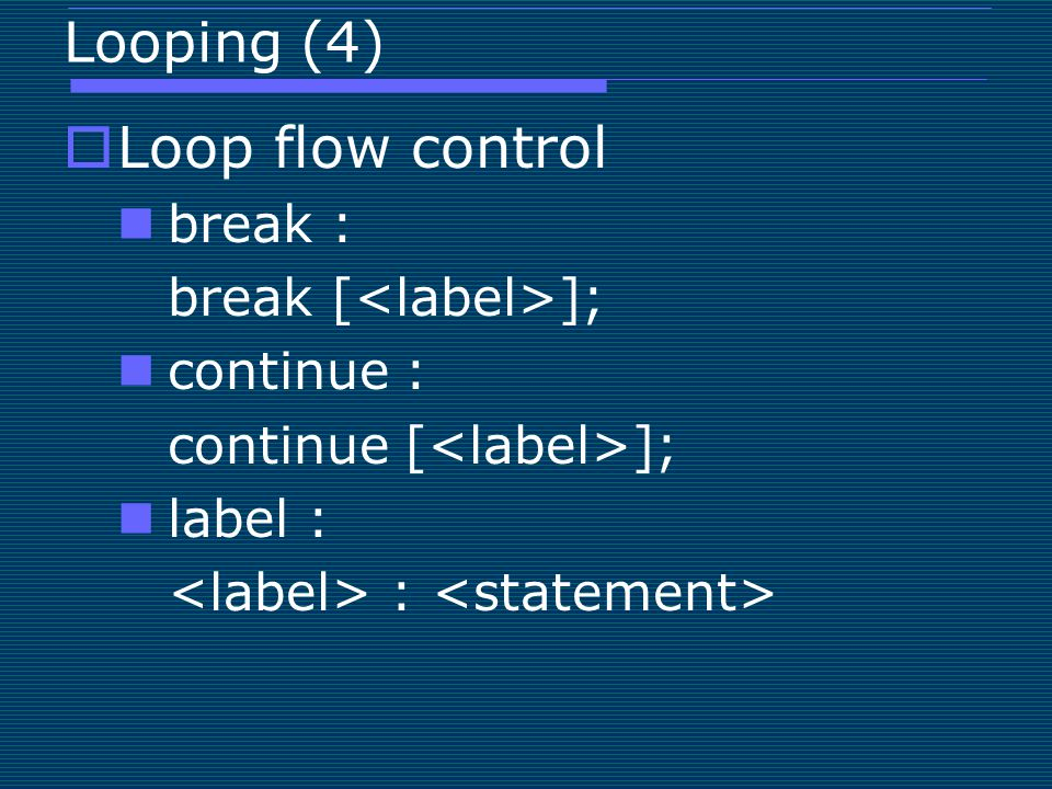 Loop flow control Looping (4) break : break [<label>];